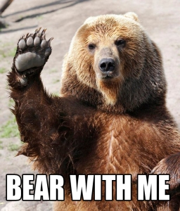 Always thougBear with me - ht this is a funny expression
